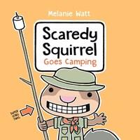 Scaredy Squirrel Goes Camping | Melanie Watt |