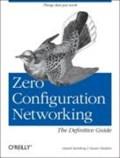 Zero Configuration Networking   Steinberg, Daniel H. ; Cheshire, Stuart  