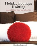 Holiday Boutique Knitting   Mary Jean Daigneault  
