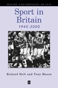Sport in Britain 1945-2000 | Holt, Richard ; Mason, Tony |
