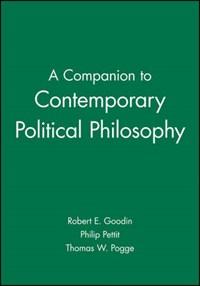 A Companion to Contemporary Political Philosophy   Robert E. Goodin  