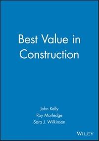Best Value in Construction | John Kelly ; Roy Morledge ; Sara J. Wilkinson |