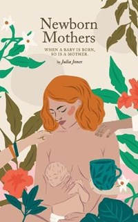 Newborn Mothers   Julia Jones  