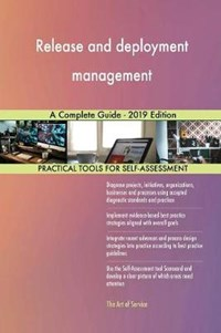Release and deployment management A Complete Guide - 2019 Edition | Gerardus Blokdyk |
