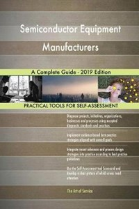 Semiconductor Equipment Manufacturers A Complete Guide - 2019 Edition | Gerardus Blokdyk |