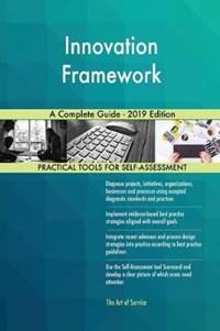 Innovation Framework A Complete Guide - 2019 Edition   Gerardus Blokdyk  