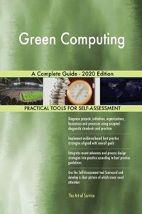 Green Computing A Complete Guide - 2020 Edition   Gerardus Blokdyk  
