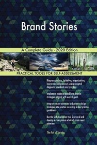 Brand Stories A Complete Guide - 2020 Edition   Gerardus Blokdyk  
