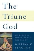 The Triune God | William C. Placher |