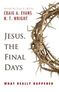 Jesus, the Final Days | Evans, Craig A. ; Wright, N. T. |