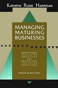 Managing Maturing Businesses | Kathryn Rudie Harrigan |