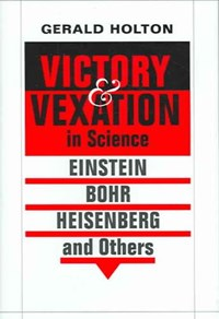 Victory and Vexation in Science | Gerald Holton |