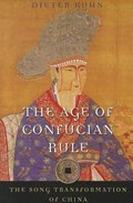 The Age of Confucian Rule | Dieter Kuhn |
