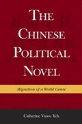 The Chinese Political Novel   Catherine Vance Yeh  