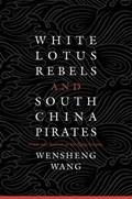 White Lotus Rebels and South China Pirates   Wensheng Wang  