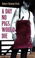 A Day No Pigs Would Die   Robert Newton Peck  