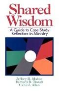 Shared Wisdom   Mahan, Jeffrey H. ; Troxell, Barbara B. ; Allen, Carol J.  