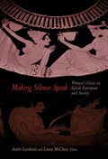 Making Silence Speak - Women`s Voices in Greek Literature and Society   A. Lardinois & L. McCLURE  