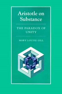 Aristotle on Substance - The Paradox of Unity | Mary Louise Gill |