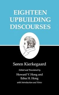 Kierkegaard`s Writings, V, Volume 5 - Eighteen Upbuilding Discourses   Søren Kierkegaard  