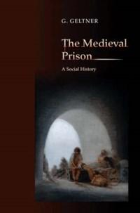 The Medieval Prison   G. Geltner  