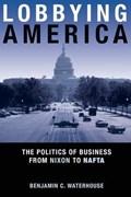 Lobbying America   Benjamin C. Waterhouse  