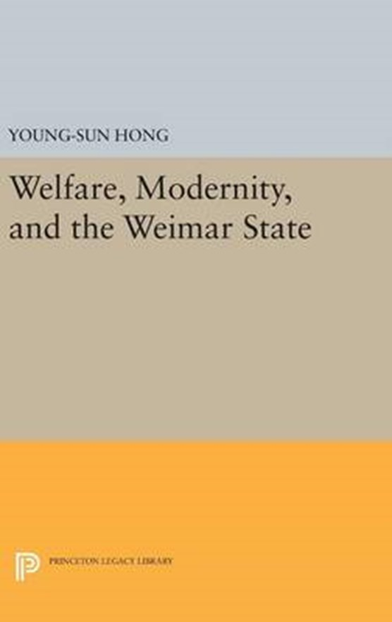 Welfare, Modernity, and the Weimar State