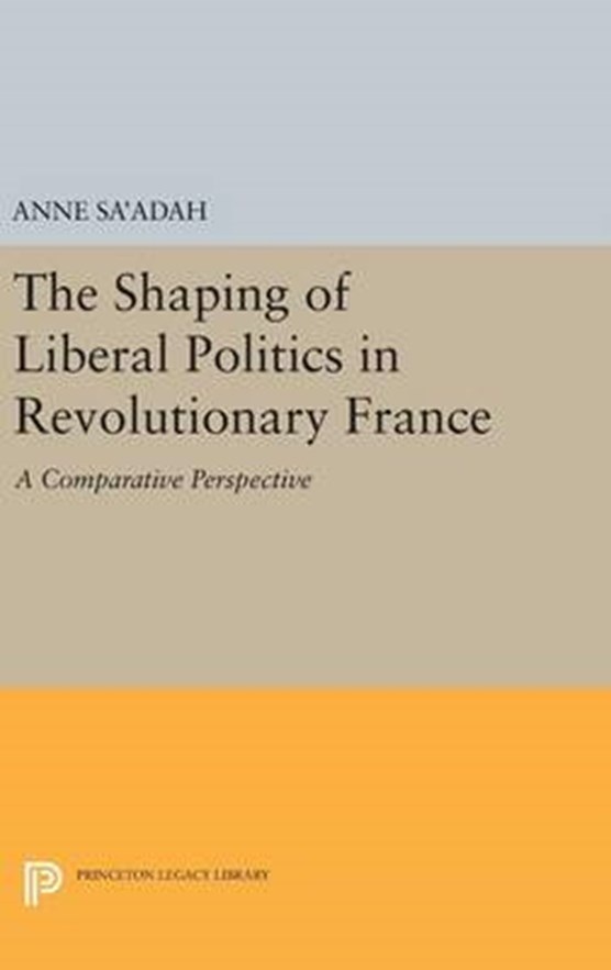 The Shaping of Liberal Politics in Revolutionary France