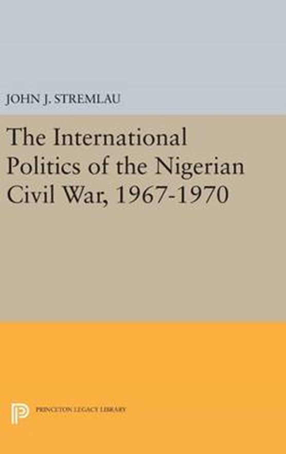 The International Politics of the Nigerian Civil War, 1967-1970