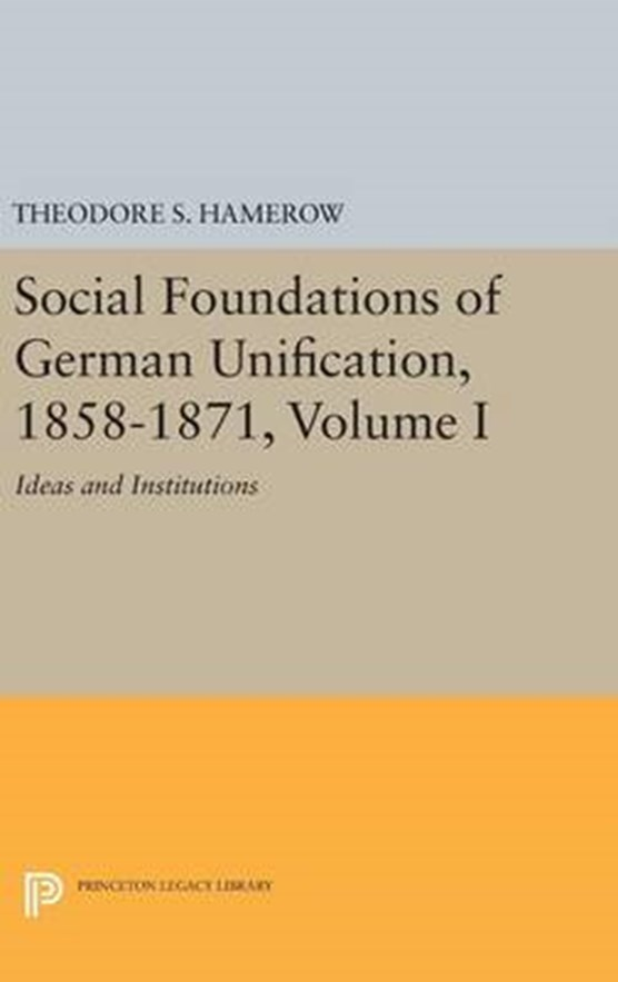 Social Foundations of German Unification, 1858-1871, Volume I