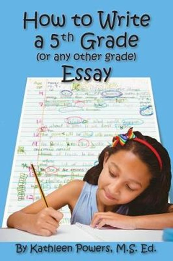 How to Write a 5th Grade (or any other grade) Essay
