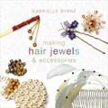 Making Hair Jewels & Accessories | Gabrielle Byrne |