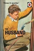 How it Works: The Husband | Hazeley, Jason ; Morris, Joel |