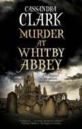 Murder at Whitby Abbey   Cassandra Clark  