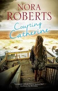 Courting Catherine | Nora Roberts |