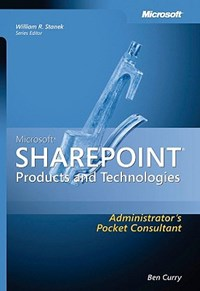 Microsoft SharePoint Products and Technologies Administrators Pocket Consultant   Ben Curry  