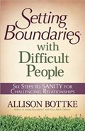 Setting Boundaries (R) with Difficult People | Allison Bottke |