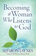 Becoming a Woman Who Listens to God   Sharon Jaynes  