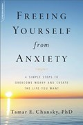 Freeing Yourself from Anxiety | Tamar E. Chansky |
