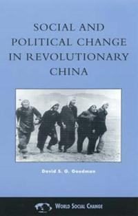 Social and Political Change in Revolutionary China   David S. G. Goodman  