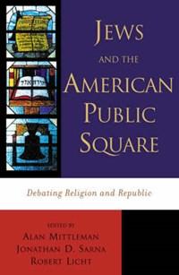 Jews and the American Public Square | Alan Mittleman ; Jonathan D. Sarna ; Robert A. Licht |