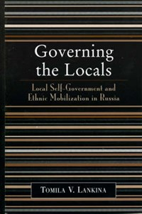 Governing the Locals   Tomila V. Lankina  