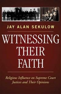 Witnessing Their Faith   Jay Alan Sekulow  