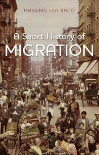 A Short History of Migration | Massimo Livi Bacci |