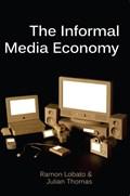 The Informal Media Economy   Lobato, Ramon ; Thomas, Julian  