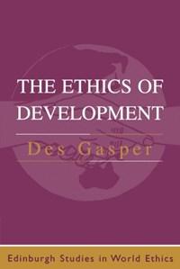 The Ethics of Development | Des Gasper |