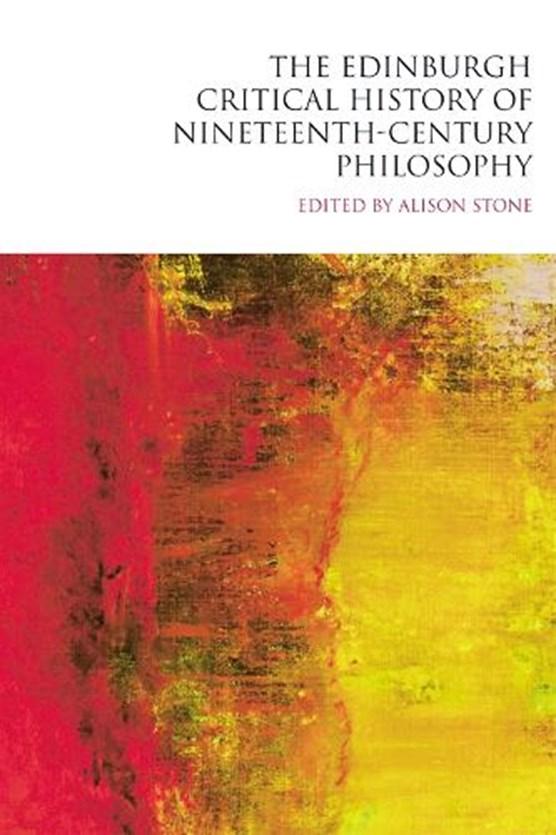 The Edinburgh Critical History of Nineteenth-century Philosophy