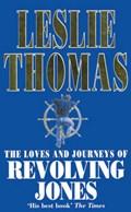 The Loves And Journeys Of Revolving Jones   Leslie Thomas  