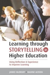 Learning Through Storytelling in Higher Education   Maxine Alterio ; Janice McDrury  