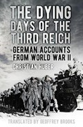 The Dying Days of the Third Reich   Christian Huber  